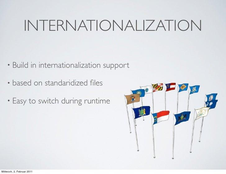 INTERNATIONALIZATION    • Build            in internationalization support    • based                 on standaridized file...