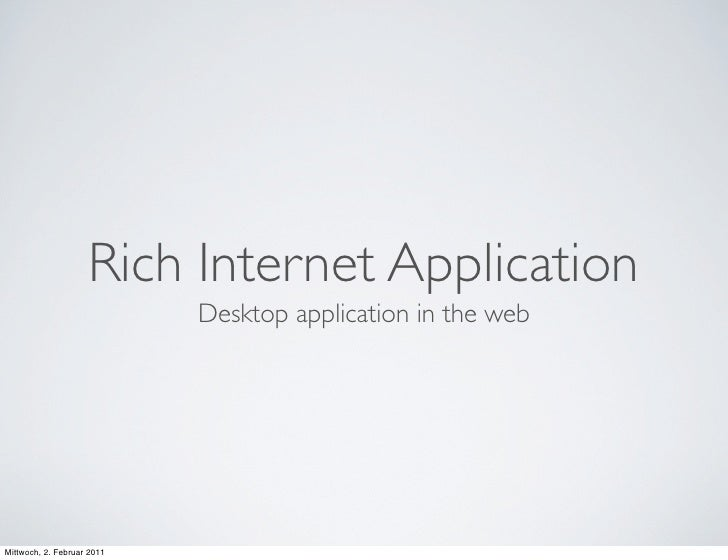 Rich Internet Application                            Desktop application in the webMittwoch, 2. Februar 2011