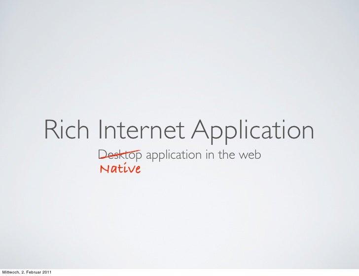 Rich Internet Application                            Desktop application in the web                            NativeMittw...