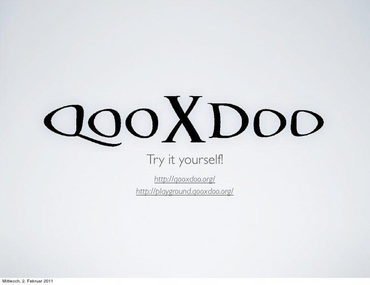 Try it yourself!                                   http://qooxdoo.org/                            http://playground.qooxdo...