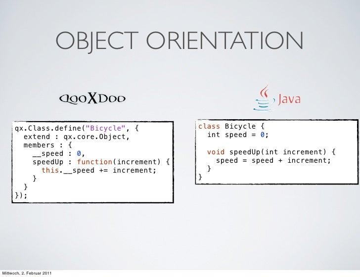 """OBJECT ORIENTATION      qx.Class.define(""""Bicycle"""", {          class Bicycle {        extend : qx.core.Object,             ..."""