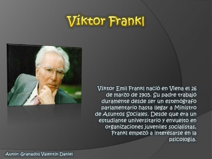 Víktor Frankl<br />Víktor Emil Frankl nació en Viena el 26 de marzo de 1905. Su padre trabajó duramente desde ser un este...