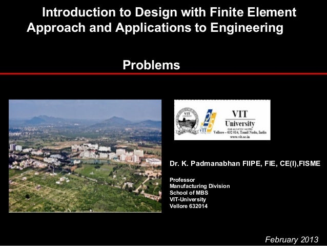 Introduction to Design with Finite Element Approach and Applications to Engineering Problems Dr. K. Padmanabhan FIIPE, FIE...