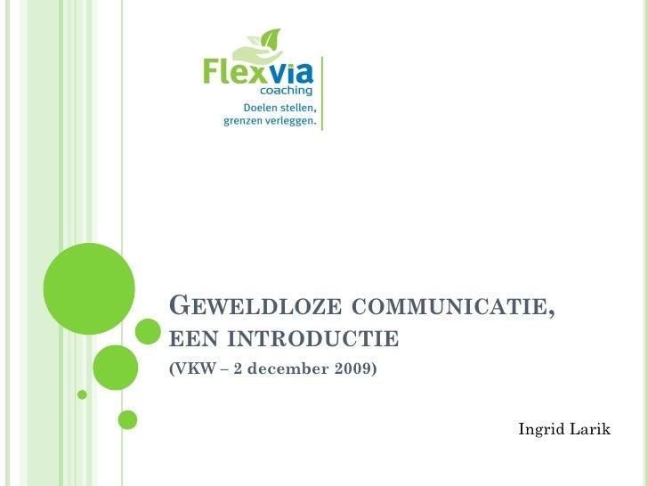 GEWELDLOZE COMMUNICATIE, EEN INTRODUCTIE (VKW – 2 december 2009)                             Ingrid Larik