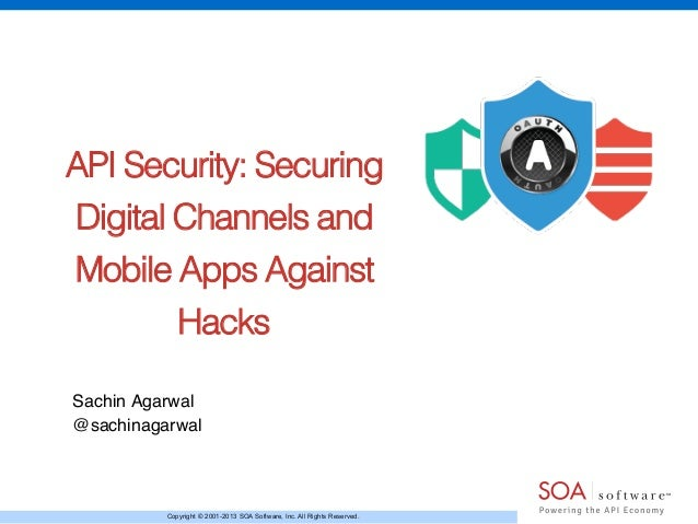 Copyright © 2001-2013 SOA Software, Inc. All Rights Reserved. API Security: Securing Digital Channels and Mobile Apps Agai...
