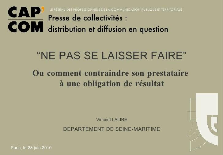 """"""" NE PAS SE LAISSER FAIRE"""" Ou comment contraindre son prestataire  à une obligation de résultat Vincent LALIRE DEPARTEMENT..."""