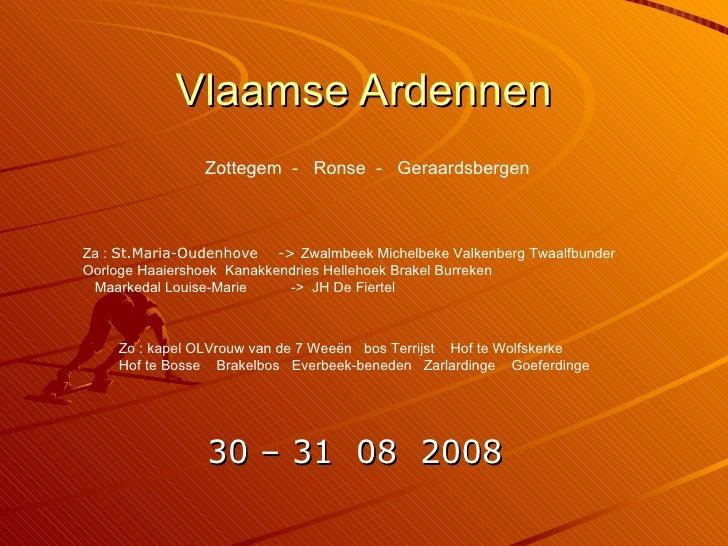 Vlaamse Ardennen 30 – 31  08  2008 Zottegem  -  Ronse  -  Geraardsbergen Za :  St.Maria-Oudenhove  ->  Zwalmbeek Michelbek...