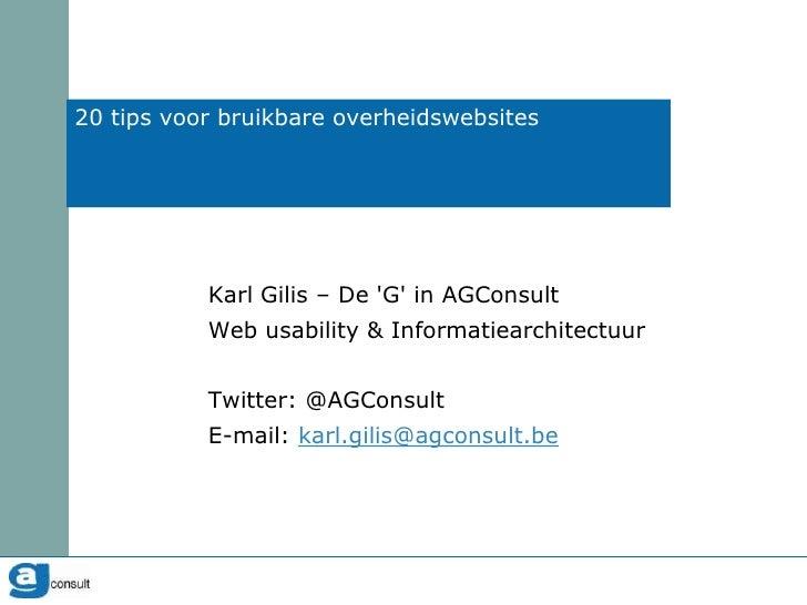 20 tips voor bruikbare overheidswebsites<br />Karl Gilis – De 'G' in AGConsult<br />Web usability & Informatiearchitectuur...