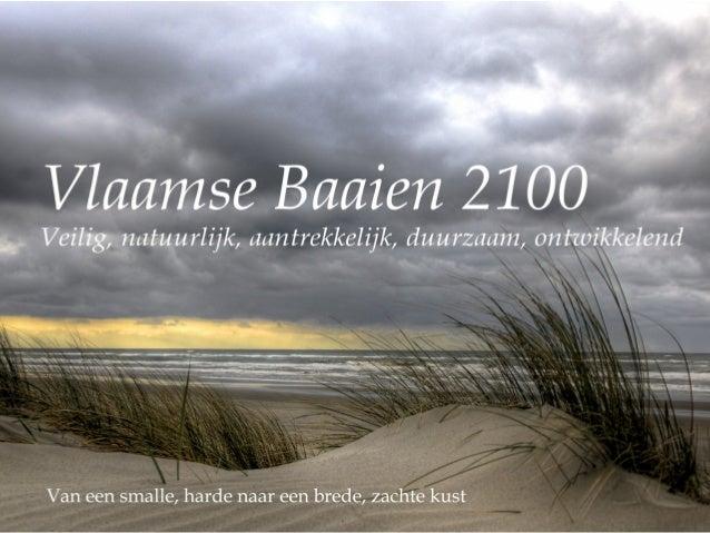 ? Drijfveer om Vlaamse Baaien visie te formuleren ? Knelpunten: •De primaire zeewering is niet veilig, kwetsbaar en zonder...