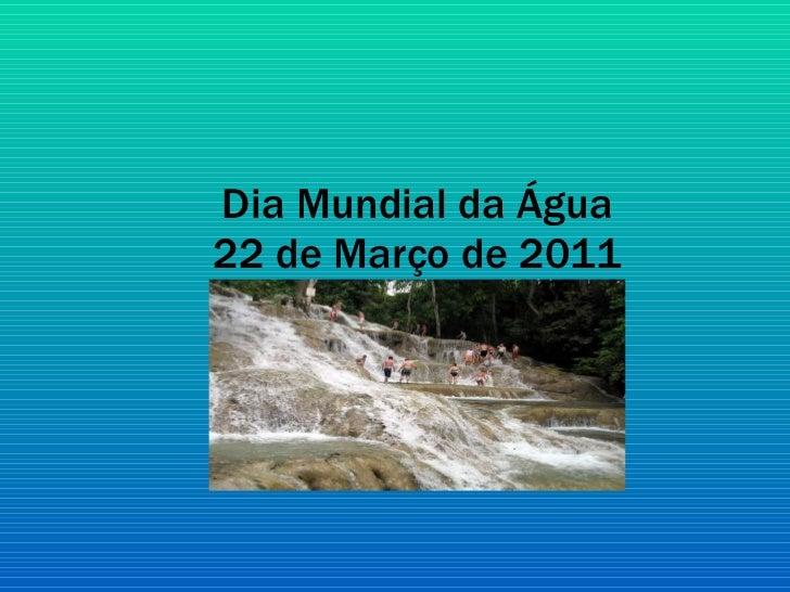 Dia Mundial da Água 22 de Março de 2011
