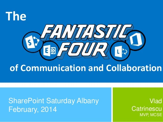 The  of Communication and Collaboration SharePoint Saturday Albany February, 2014  Vlad Catrinescu MVP, MCSE