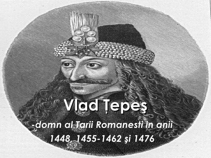 Vlad Ţepeş -domn al Tarii Romanesti in anii 1448, 1455-1462 şi 1476