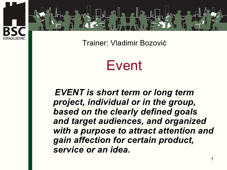 Trainer :   Vladimir Bozovi ć E vent   EVENT is short term or long term project, individual or in the group, based on the ...