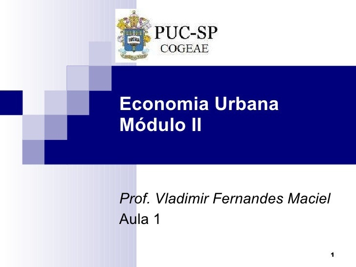 Economia Urbana Módulo II Prof. Vladimir Fernandes Maciel Aula 1