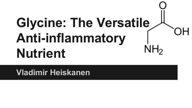 Glycine: The Versatile Anti-inflammatory Nutrient Vladimir Heiskanen