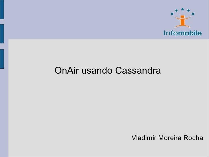 OnAir usando Cassandra                    Vladimir Moreira Rocha