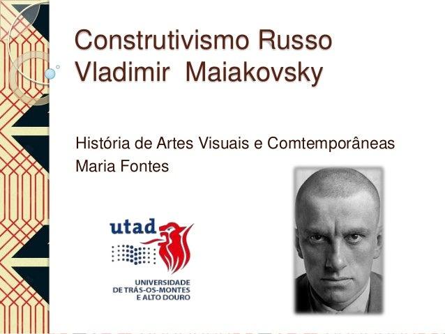 Construtivismo RussoVladimir MaiakovskyHistória de Artes Visuais e ComtemporâneasMaria Fontes