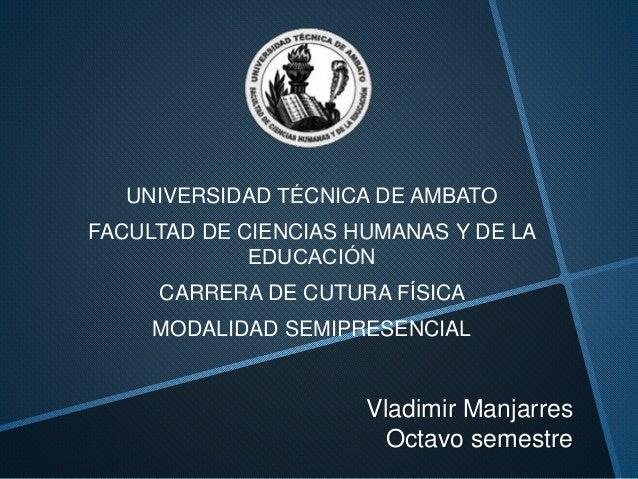 Vladimir Manjarres Octavo semestre UNIVERSIDAD TÉCNICA DE AMBATO FACULTAD DE CIENCIAS HUMANAS Y DE LA EDUCACIÓN CARRERA ...