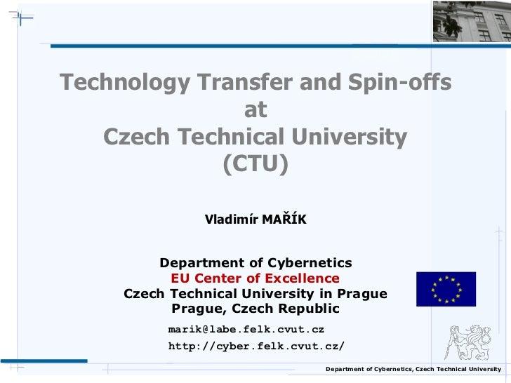Technology Transfer and Spin-offs               at   Czech Technical University             (CTU)                Vladimír ...