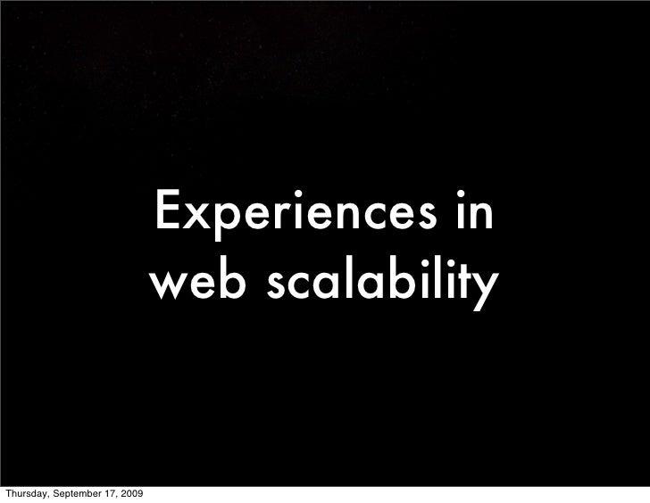 Experiences in                                web scalability   Thursday, September 17, 2009