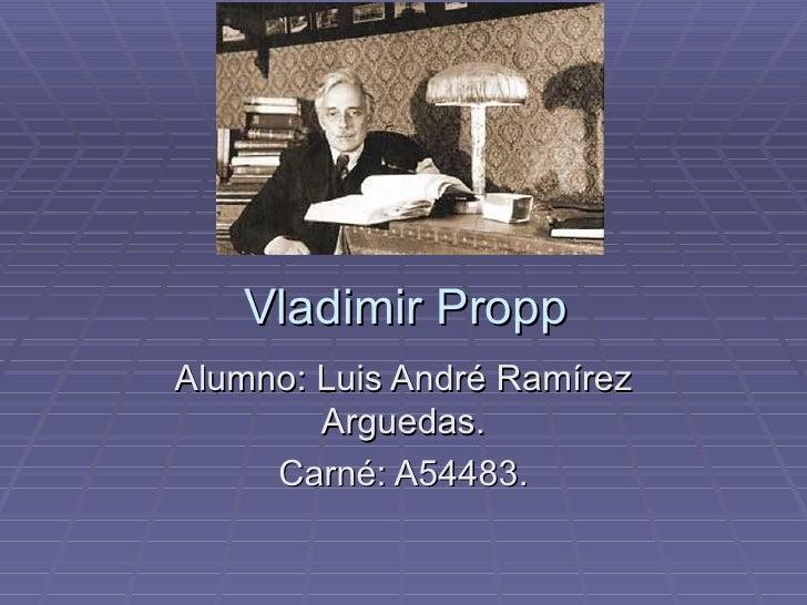 Vladimir Propp Alumno: Luis André Ramírez Arguedas. Carné: A54483.