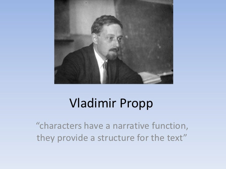 "Vladimir Propp""characters have a narrative function,they provide a structure for the text"""