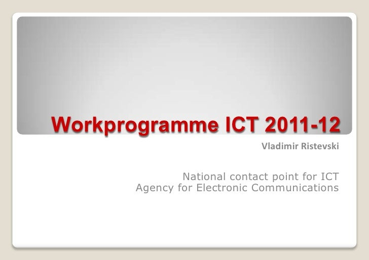 Workprogramme ICT 2011-12                               Vladimir Ristevski                 National contact point for ICT ...