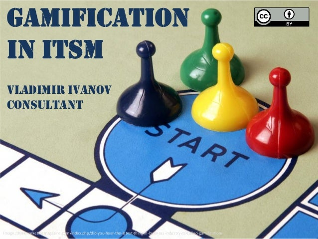 Gamification in ITSM vladimir ivanov consultant  Image: thinkmarketingmagazine.com/index.php/did-you-hear-the-latest-thing...