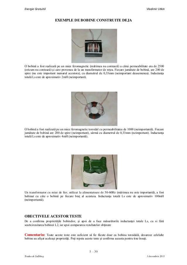 5 - 39Energie Gratuită Vladimir UtkinTradus de SaDAng 1 decembrie 2011EXEMPLE DE BOBINE CONSTRUITE DEJAO bobină a fost rea...