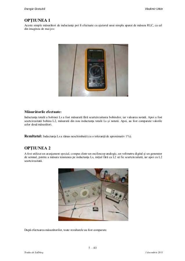 5 - 40Energie Gratuită Vladimir UtkinTradus de SaDAng 1 decembrie 2011OPŢIUNEA 1Aceste simple măsurători de inductanţe pot...