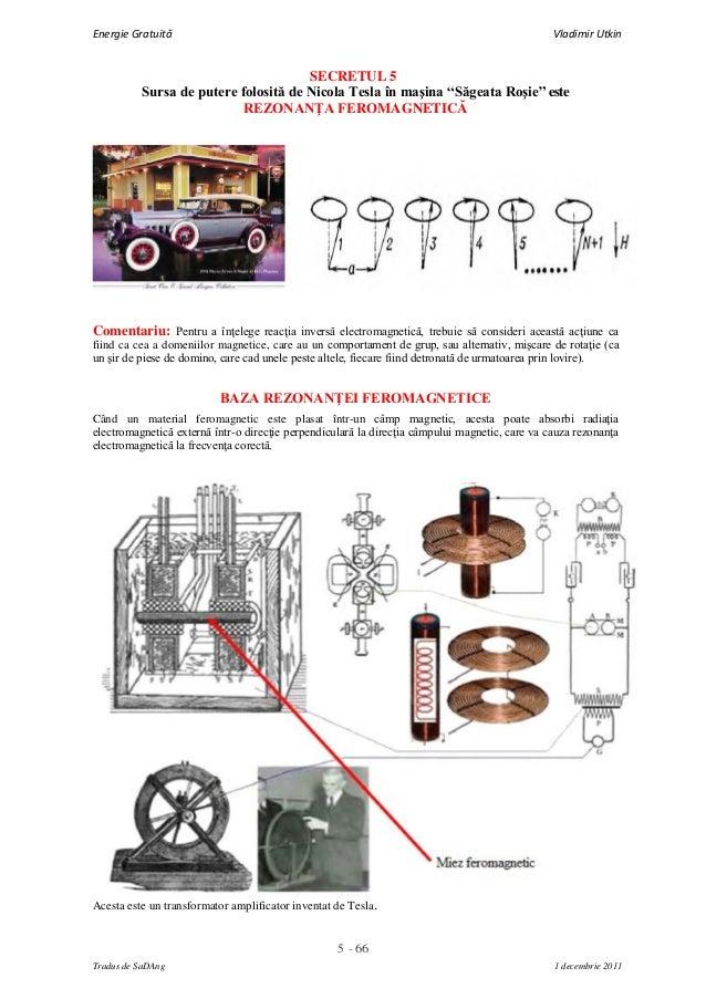 5 - 66Energie Gratuită Vladimir UtkinTradus de SaDAng 1 decembrie 2011SECRETUL 5Sursa de putere folosită de Nicola Tesla î...