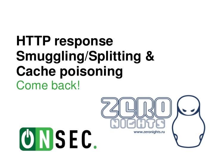 HTTP responseSmuggling/Splitting &Cache poisoningCome back!