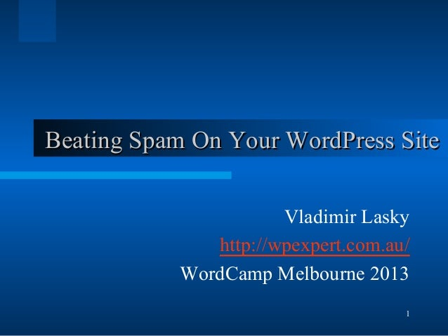 1Beating Spam On Your WordPress SiteBeating Spam On Your WordPress SiteVladimir Laskyhttp://wpexpert.com.au/WordCamp Melbo...