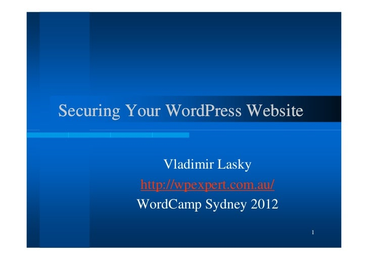 Securing Your WordPress Website             Vladimir Lasky         http://wpexpert.com.au/         WordCamp Sydney 2012   ...