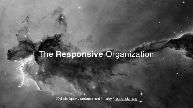 The Responsive Organization @vladimirpick / undercurrent / quirky / responsive.org