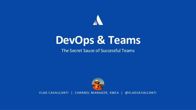VLAD CAVALCANTI | CHANNEL MANAGER, EMEA | @VLADCAVALCANTI DevOps & Teams The Secret Sauce of Successful Teams