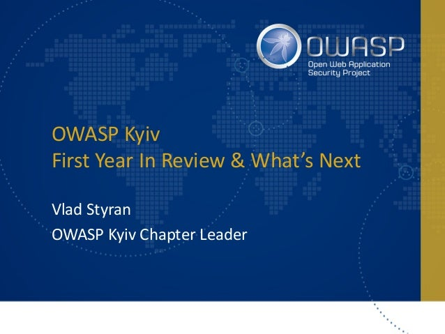 OWASP Kyiv First Year In Review & What's Next Vlad Styran OWASP Kyiv Chapter Leader
