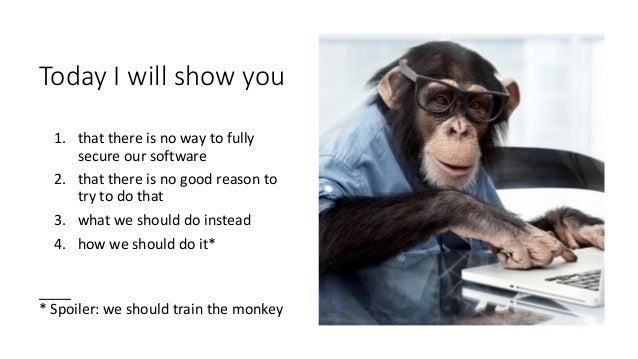 Human is an amateur; the monkey is an expert. How to stop trying to secure your software. Slide 3