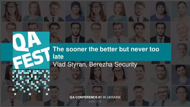 Тема доклада Тема доклада Тема доклада KYIV 2019 The sooner the better but never too late Vlad Styran, Berezha Security QA...