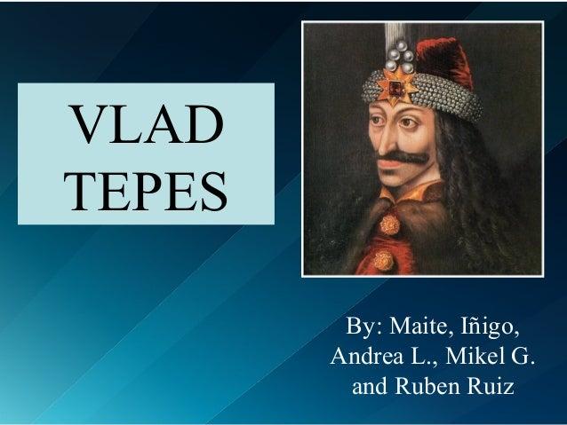 VLADTEPESBy: Maite, Iñigo,Andrea L., Mikel G.and Ruben Ruiz