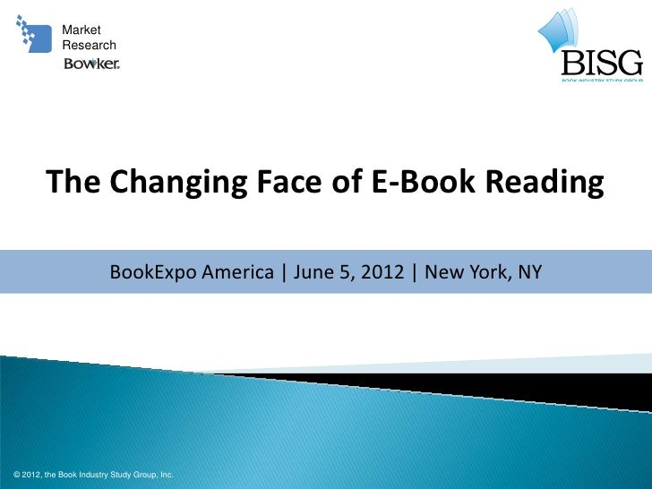 Market            Research        The Changing Face of E-Book Reading                         BookExpo America | June 5, 2...