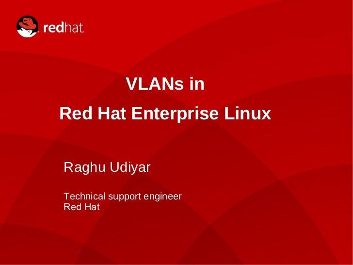 VLANs in    Red Hat Enterprise Linux    Raghu Udiyar    Technical support engineer    Red Hat1                VLANs & you ...