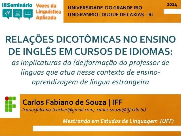 RELAÇÕES DICOTÔMICAS NO ENSINO DE INGLÊS EM CURSOS DE IDIOMAS: as implicaturas da (de)formação do professor de línguas que...