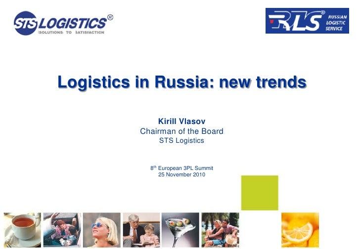 Logistics in Russia: new trends              Kirill Vlasov          Chairman of the Board               STS Logistics     ...