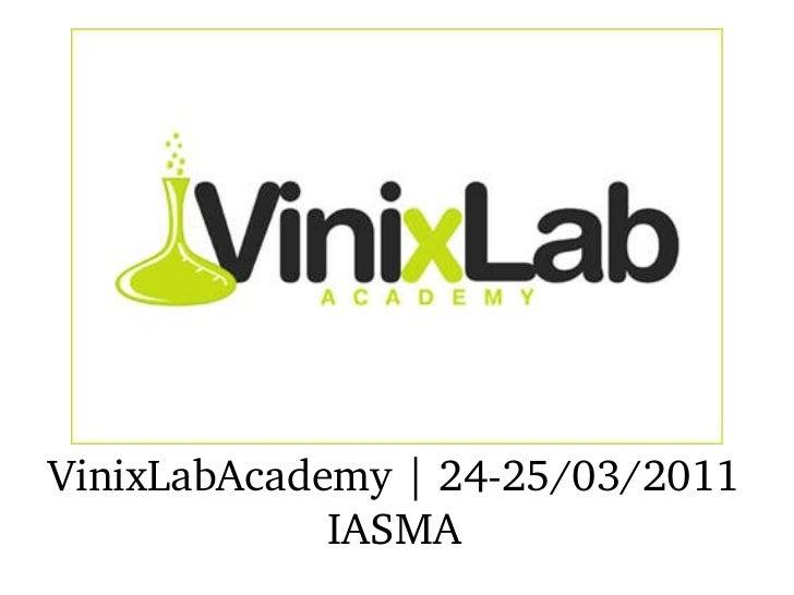 VinixLabAcademy | 24-25/03/2011 IASMA