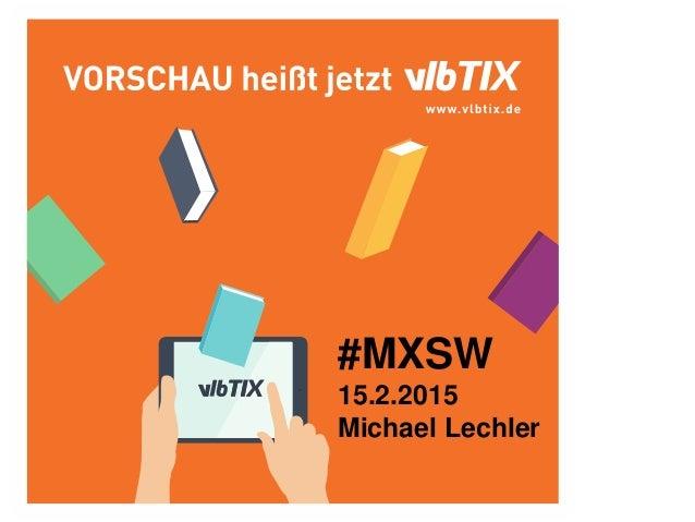 Statusbericht zu den Berliner Buchtagen 2015 Orbanism Space #MXSW 15.2.2015 Michael Lechler