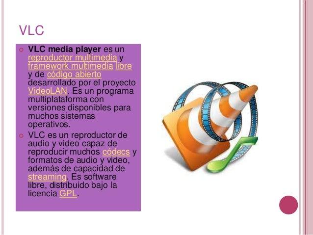 VLC   VLC media player es un    reproductor multimedia y    framework multimedia libre    y de código abierto    desarrol...