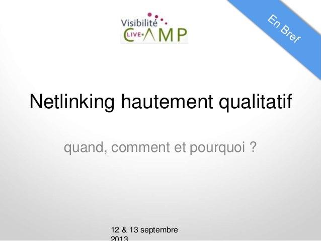 Netlinking hautement qualitatif  quand, comment et pourquoi ?  12 & 13 septembre  2013