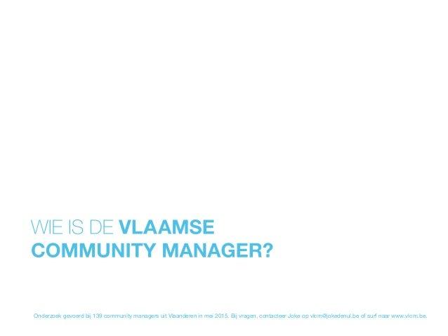 Onderzoek gevoerd bij 139 community managers uit Vlaanderen in mei 2015. Bij vragen, contacteer Joke op vlcm@jokedenul.be ...