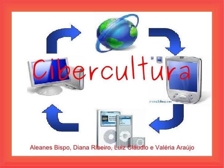 Cibercultura Aleanes Bispo, Diana Ribeiro, Luiz Cláudio e Valéria Araújo